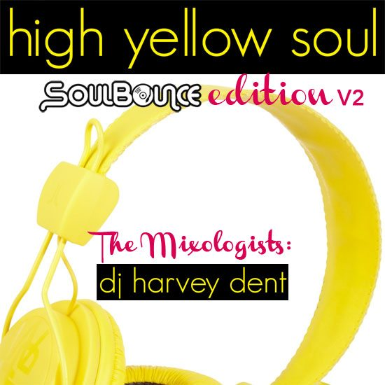 the-mixologists-dj-harvey-dent-high-yellow-soul-soulbounce-edition-v2
