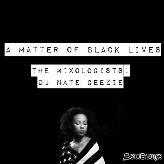 the-mixologists-dj-nate-geezie-a-matter-of-black-lives-550
