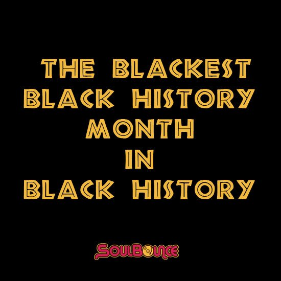 soulbounce-the-blackest-black-history-month-in-black-history-1