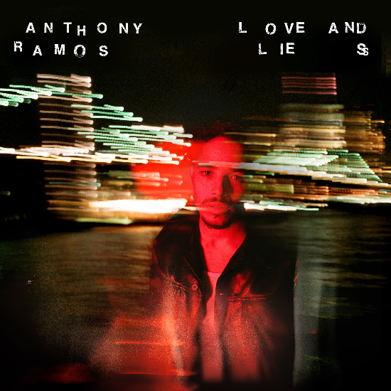 Anthony Ramos Drops Sophomore Album 'Love And Lies'