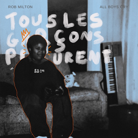 Rob Milton Taps Into His Emotional Side On 'All Boys Cry'
