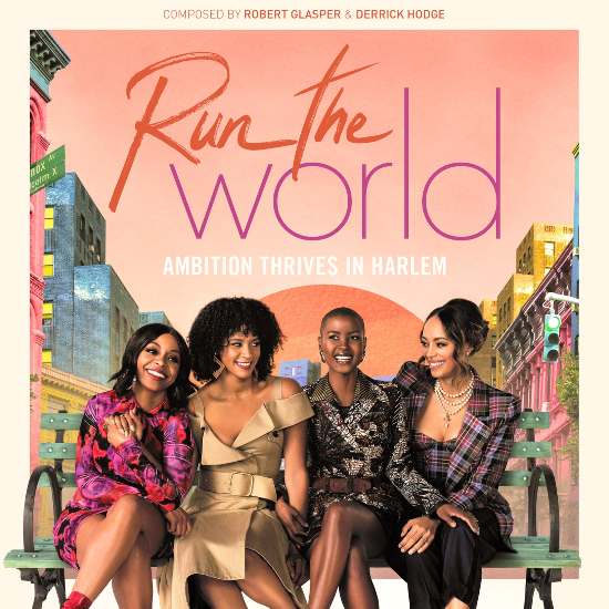 STARZ's 'Run The World' Gets A Score & Soundtrack By Robert Glasper And Derrick Hodge