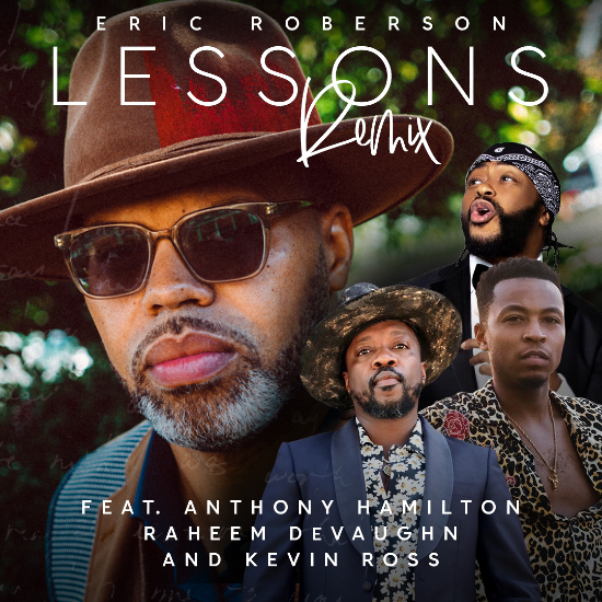 Eric Roberson Assembles A Soulful Dream Team With Anthony Hamilton, Raheem DeVaughn & Kevin Ross On His 'Lessons' Remix