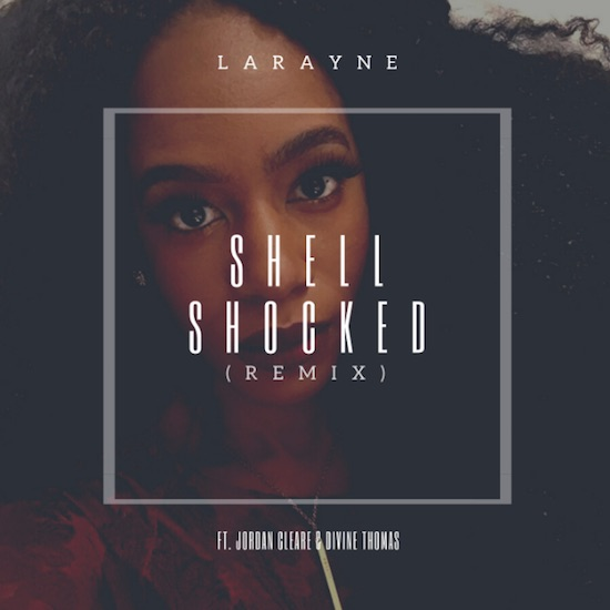 Larayne's Love Is Still 'Shell Shocked' On This Remix